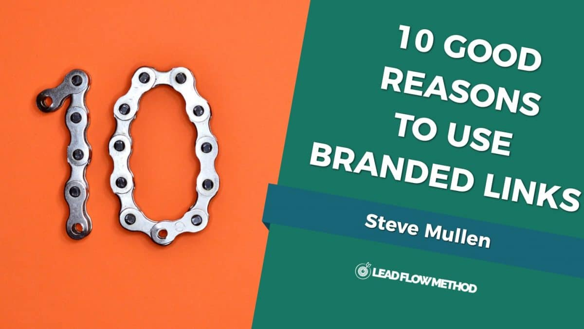10 Reasons To Use Branded Links - Lead Flow Method