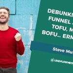 Debunking Sales Funnel Jargon: ToFu, MoFu & BoFu…  Erm, WTFu?!