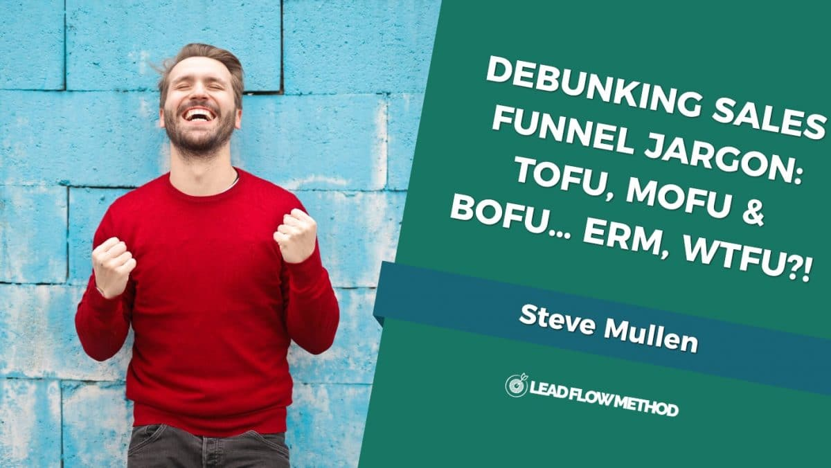 Sales Funnel: ToFu MoFu BoFu - Lead Flow Method